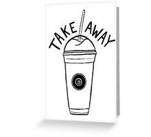 Take away Greeting Card