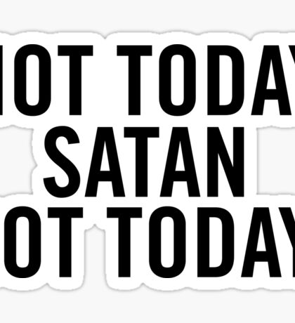 Not today Satan, not today! Sticker