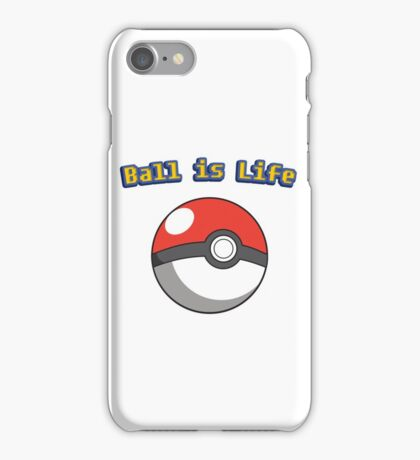 Ball is Life - Pokeball iPhone Case/Skin