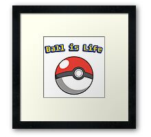 Ball is Life - Pokeball Framed Print