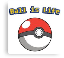Ball is Life - Pokeball Canvas Print