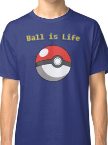 Ball is Life - Pokeball Classic T-Shirt