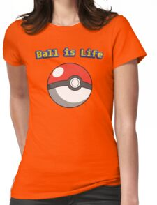 Ball is Life - Pokeball Womens Fitted T-Shirt