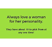 Love a Woman's Personality Photographic Print