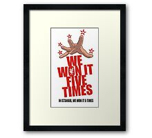 WE WON IT FIVE TIMES Framed Print
