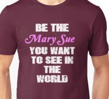 Be The Mary Sue (Script) Unisex T-Shirt