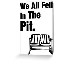 We All Fell In The Pit Greeting Card