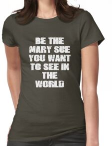 Be The Mary Sue (Bold) Womens Fitted T-Shirt