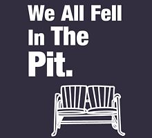 We All Fell In The Pit Unisex T-Shirt