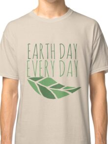 Earth Day Every Day  Classic T-Shirt