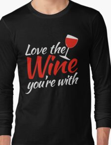Love the WINE you're with Long Sleeve T-Shirt
