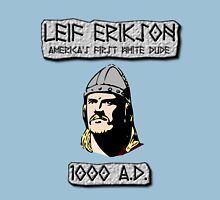 Leif Erikson: America's First White Dude Unisex T-Shirt