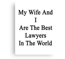 My Wife And I Are The Best Lawyers In The World  Canvas Print