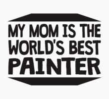 My Mom Is The World's Best Painter Kids Tee