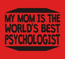 My Mom Is The World's Best Psychologist One Piece - Short Sleeve