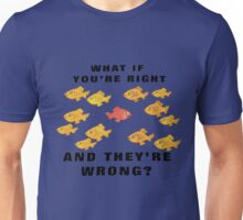 Fargo: What if you're right and they're wrong? Unisex T-Shirt