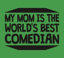 My Mom Is The World's Best Comedian Kids Tee
