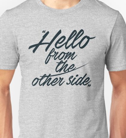 Hello from the other side  - version 2 - dark blue Unisex T-Shirt
