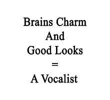 Brains Charm And Good Looks = A Vocalist  Photographic Print