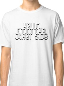 Hello From The Other Side Classic T-Shirt