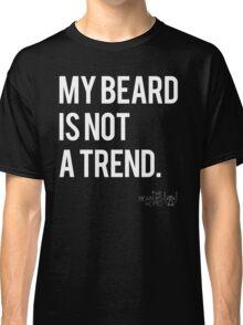 MY BEARD IS NOT A TREND Classic T-Shirt