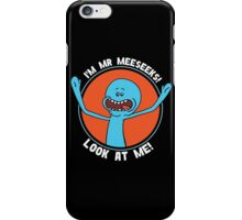 HI! I'M MR MEESEEKS! LOOK AT ME! iPhone Case/Skin