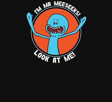 HI! I'M MR MEESEEKS! LOOK AT ME! Unisex T-Shirt