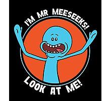HI! I'M MR MEESEEKS! LOOK AT ME! Photographic Print