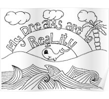 My Dreams are my Reality Poster