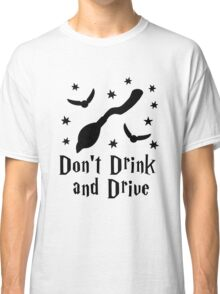 Don't Drink and Drive Broom Golden Snitch Stars Funny Geeky Design Classic T-Shirt