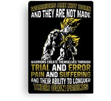 WARRIORS ARE NOT BORN AND THEY ARE NOT MADE.... WARRIORS CREATE THEMSELVES THROUGH TRIAL AND ERROR, PAIN AND SUFFERING, AND THEIR ABILITY TO CONQUER THEIR OWN FAULTS.... Canvas Print