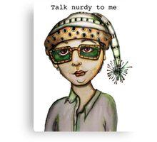 Talk nurdy to me Canvas Print