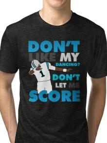 Don't like my dancing? Tri-blend T-Shirt