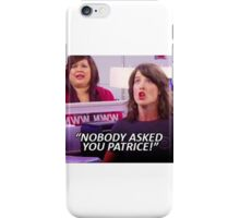 """NOBODY ASKED YOU PATRICE"" robin scherbatsky quote iPhone Case/Skin"