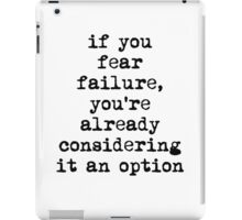 If you fear failure.... iPad Case/Skin