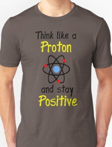 Science Supports: Think Like Proton and Stay Positive T-Shirt