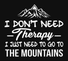 I don't need Therapy I just need to go to the mountains by phanquanh