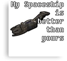 Firefly Serenity - My Spaceship is Better than yours COLOR Canvas Print