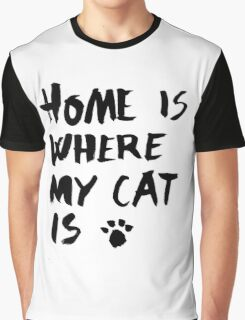 Home is where my cat is Graphic T-Shirt