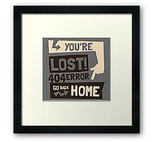 You're lost , go back home (404 ERROR) Framed Print