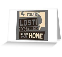 You're lost , go back home (404 ERROR) Greeting Card