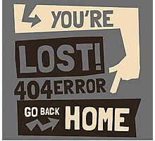 You're lost , go back home (404 ERROR) Photographic Print