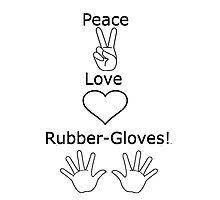 Peace, Love, Rubber-gloves! - Mazzi Maz  Photographic Print