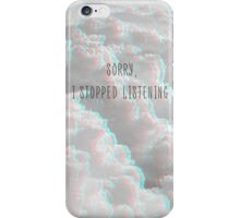 Sorry, I Stopped Listening iPhone Case/Skin