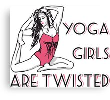 Yoga Girls Are Twisted, Yogini Humor. Canvas Print