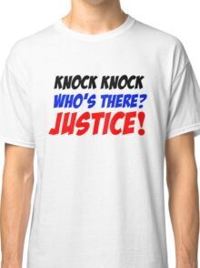 Who'sThere? Justice! Classic T-Shirt
