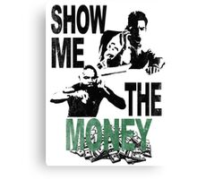 SHOW ME THE MONEY Canvas Print