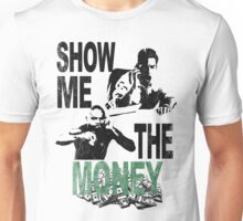 SHOW ME THE MONEY Unisex T-Shirt