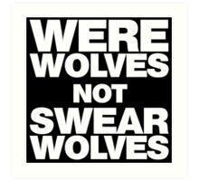 Werewolves, not Swearwolves Art Print