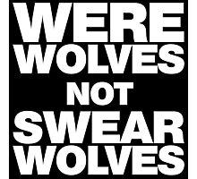 Werewolves, not Swearwolves Photographic Print
